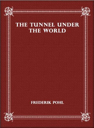 The Tunnel Under The World  by  Frederik Pohl