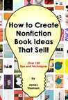 How to Create Nonfiction Book Ideas That Sell