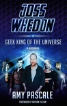 Joss Whedon: Geek King of the Universe - A Biography