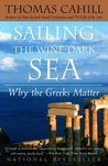 Sailing the Wine-Dark Sea by Thomas Cahill