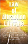 Law of Attraction Lifestyle: 31 Days of Practical Applications to Manifest Your Wishes and Live a Happier Life (Unleash Your Secret Creative Power, The ... of Attracting, Love, Success & Prosperity)