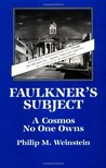 Faulkner's Subject: A Cosmos No One Owns (Cambridge Studies in American Literature and Culture)