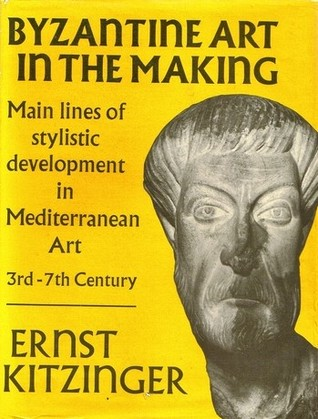 Byzantine Art in the Making by Ernst Kitzinger
