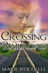 Crossing the Railroad by Marie Rochelle