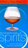 The Complete Book Of Spirits: A Guide To Their History, Production, And