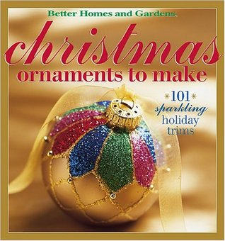 Better Homes and Gardens Christmas Ornaments to Make by Better Homes and Gardens
