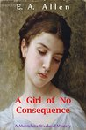 A Girl of No Consequence (Montclaire Weekend Mysteries Book 11)