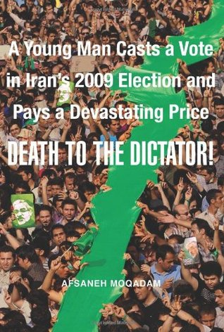 Death To The Dictator!  by Afsaneh Moqadam