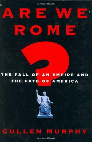 Are We Rome? by Cullen Murphy