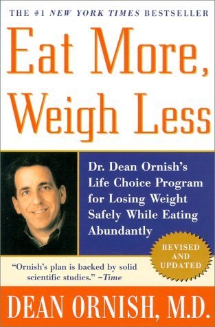 Eat More, Weigh Less: Dr. Dean Ornishs Life Choice Program for Losing Weight Safely While Eating Abundantly