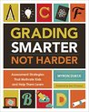Grading Smarter, Not Harder: Assessment Strategies That Motivate Kids and Help Them Learn