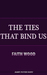 The Ties that Bind Us by Faith Wood