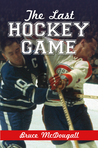 The Last Hockey Game by Bruce McDougall