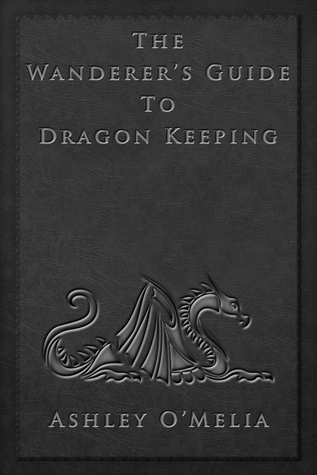 The Wanderer's Guide to Dragon Keeping by Ashley O'Melia