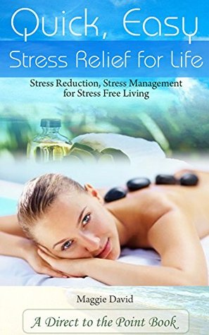 Quick, Easy Stress Relief For Life: Stress Reduction, Stress Management for Stress Free Living
