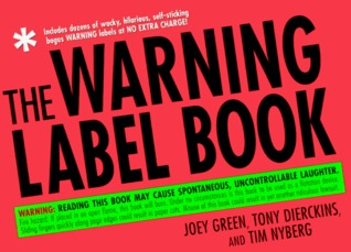 The Warning Label Book: Warning: Reading This Book May Cause Spontaneous, Uncontrollable Laughter.