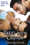 Treat with Caution (Treats to Tempt You, #1)