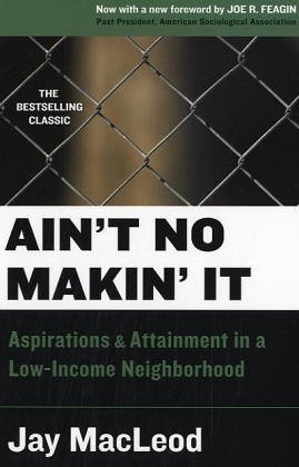 Aint No Makin It: Aspirations and Attainment in a Low-Income Neighborhood