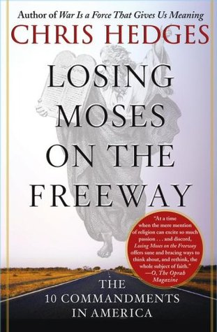 Free online download Losing Moses on the Freeway: The 10 Commandments in America by Chris Hedges PDF