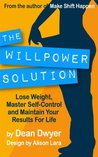 The Willpower Solution: Lose Weight, Master Self-Control and Maintain Your Results For Life