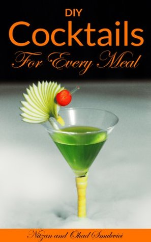 Cocktail Recipes Book: DIY: Cocktails for Every Meal Mixed Drinks for entertainingholidays Quick and Easy DIY Drink Recipes Book 1