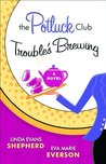 The Potluck Club Troubles Brewing (The Potluck Club #2)