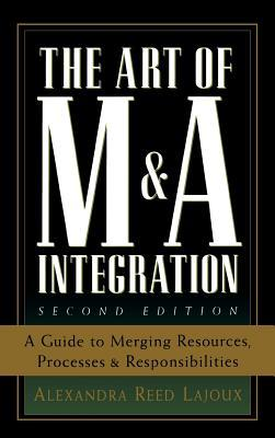 The Art of M&A Integration by Alexandra Reed Lajoux