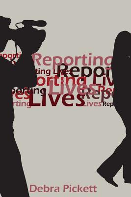Reporting Lives by Debra Pickett