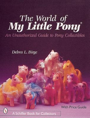 World of My Little Pony®: An Unauthorized Guide for Collectors