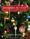 Christmas 1960 to the Present: A Collector's Guide to Decorations And Customs (Schiffer Book for Collectors)
