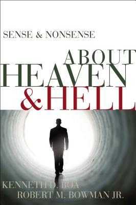 Sense & Nonsense about Heaven & Hell by Kenneth D. Boa