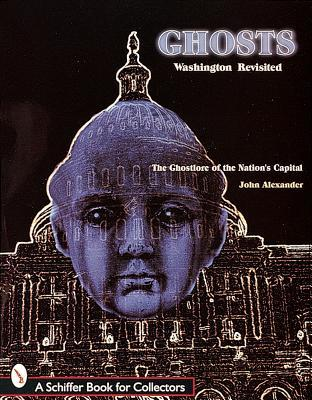 Ghosts! Washington Revisited by John H. Alexander