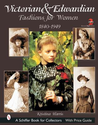 Victorian & Edwardian Fashions for Women by Kristina Harris