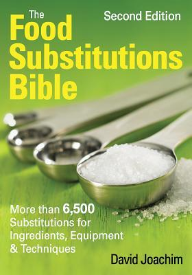 The Food Substitutions Bible: More than 6,500 Substitutions for Ingredients, Equipment Techniques