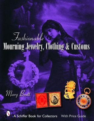Fashionable Mourning Jewelry, Clothing, & Customs by Mary Brett