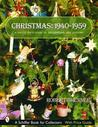 Christmas: 1940-1959: A Collector's Guide to Decorations and Customs
