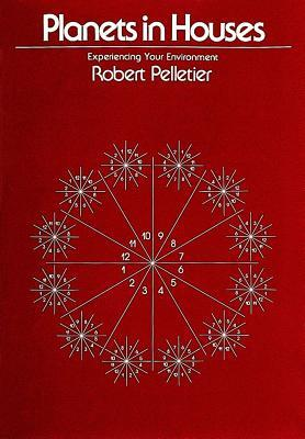 Download for free Planets in Houses: Experiencing Your Invironment by Robert Pelletier PDF