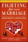 Fighting for Your Marriage: Enhancing Marriage and Preventing Divorce