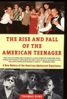 The Rise and  Fall of the American Teenager