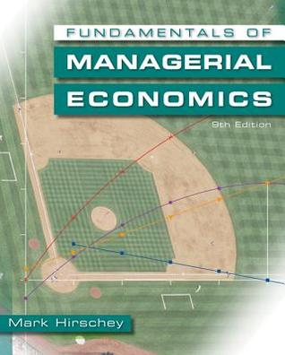 Fundamentals of Managerial Economics by Mark Hirschey