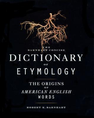 Barnhart Concise Dictionary of Etymology by Robert K. Barnhart
