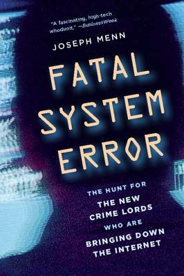 Fatal System Error: The Hunt for the New Crime Lords Who Are Bringing Down the Internet