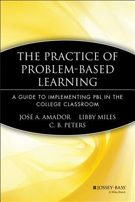 The Practice of Problem-Based Learning by Jose A. Amador