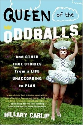 Queen of the Oddballs by Hillary Carlip