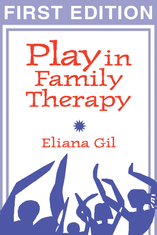Play in Family Therapy, First Edition by Eliana Gil