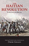 Haitian Revolution Reader. Edited and Translated by David Geggus