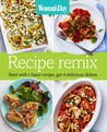 Woman's Day Recipe Remix: Start with 1 basic recipe, get 4 delicious dishes