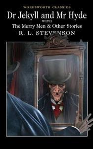 Dr. Jekyll and Mr. Hyde with the Merry Men & Other Stories by Robert Louis Stevenson
