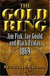 The Gold Ring: Jim Fisk, Jay Gould, and Black Friday, 1869