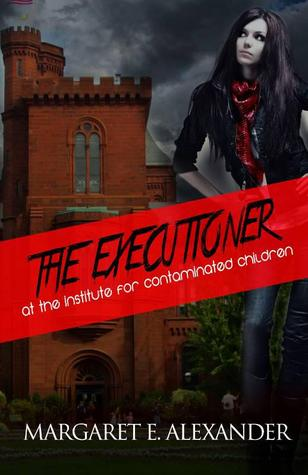 The Executioner at the Institute for Contaminated Children by Margaret E. Alexander